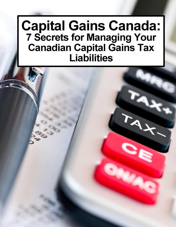 Capital Gains Canada: 7 Secrets for Managing Your Canadian Capital Gains Tax Liabilities