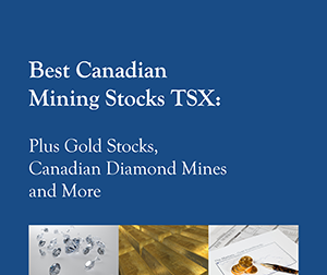 New 2016 FREE Report: Best Canadian Mining Stocks TSX: Plus Gold Stocks, Canadian Diamond Mines and More