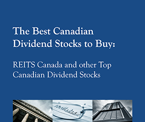 New 2016 Free Report: Our report on how to build long-term profits with the right dividend stocks: The Best Canadian Dividend Stocks to Buy: REITs Canada and other Top Canadian Dividend Stocks