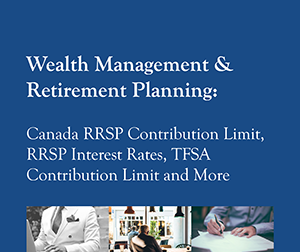 New 2016 FREE Report: Your complete guide to wealth management and planning the retirement you want: Wealth Management & Retirement Planning: Canada RRSP Contribution Limit, RRSP Interest Rates, TFSA Contribution Limit and more.